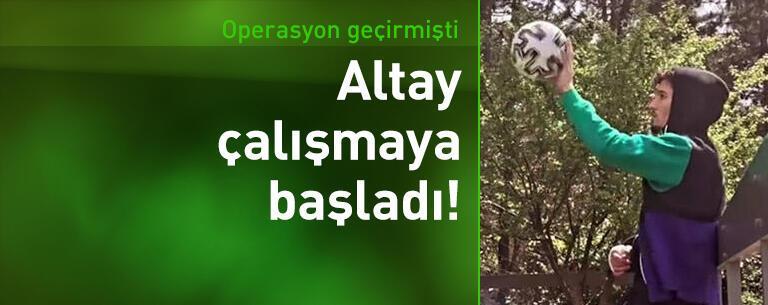 Altay Bayındır çalışmaya başladı