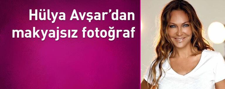 Hülya Avşar'dan makyajsız fotoğraf