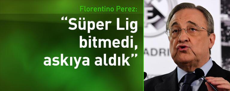 Florentino Perez: Avrupa Süper Ligi bitmedi, askıya aldık