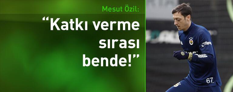 Mesut Özil: Şimdi katkı verme sırası bende