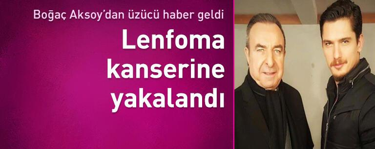 Boğaç Aksoy'dan üzücü haber geldi! Lenfoma kanserine yakalandı