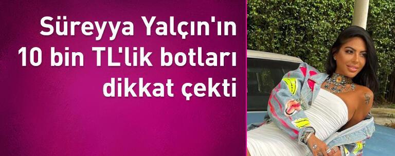 Süreyya Yalçın'ın 10 bin TL'lik botları dikkat çekti