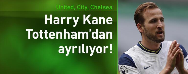Harry Kane Tottenham'dan ayrılıyor!