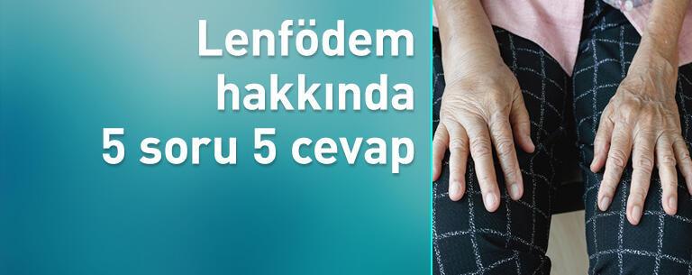 Lenfödem hakkında 5 soru 5 cevap!