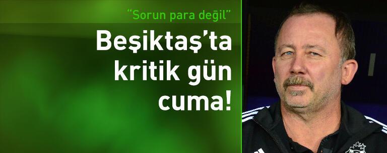 Beşiktaş'ta kritik gün cuma!