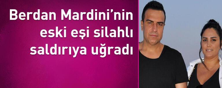 Berdan Mardini'nin eski eşi silahlı saldırıya uğradı