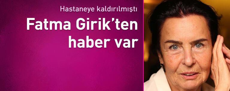 Fatma Girik'ten haber var! Hastaneye kaldırılmıştı