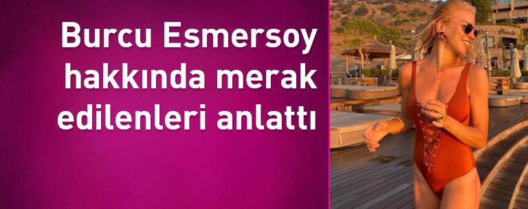 Burcu Esmersoy hakkında merak edilenleri anlattı