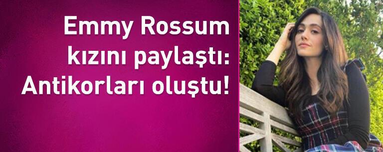 Emmy Rossum kızını paylaştı: Antikorları oluştu!
