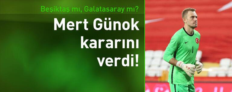 Mert Günok kararını verdi! Beşiktaş mı Galatasaray mı?