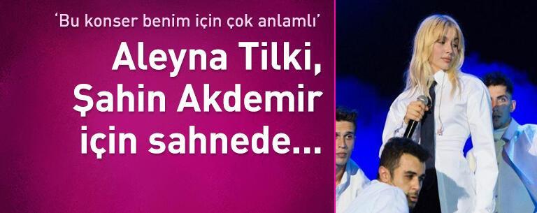 Aleyna Tilki, Şahin Akdemir için sahnede...