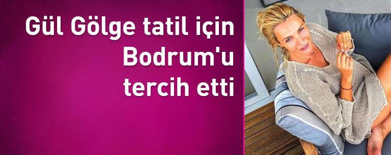 Gül Gölge tatil için Bodrum'u tercih etti