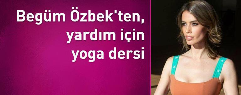 Begüm Özbek'ten, yardım için yoga dersi