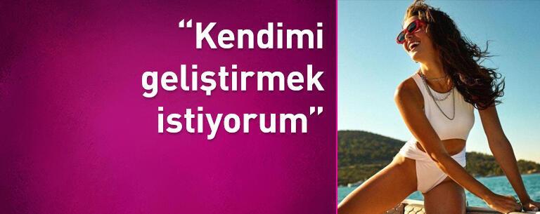 Hande Erçel: Kendimi geliştirmek istiyorum