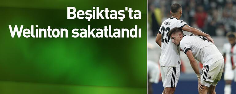 Beşiktaş'ta Welinton sakatlandı