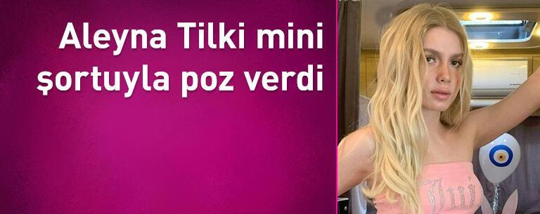 Aleyna Tilki mini şortuyla poz verdi