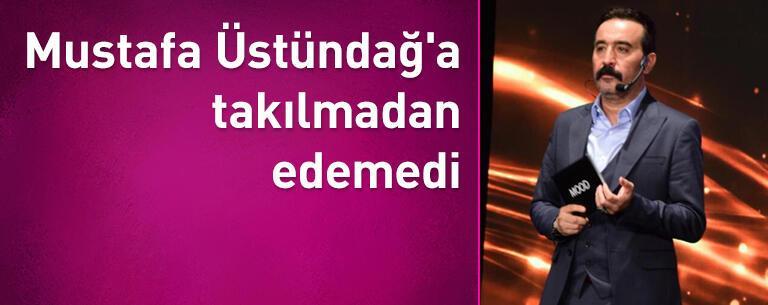 Esra Sönmezer, Mustafa Üstündağ'a takılmadan edemedi