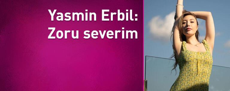 Yasmin Erbil: Zoru severim