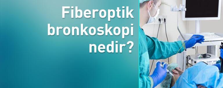 Fiberoptik bronkoskopi nedir?