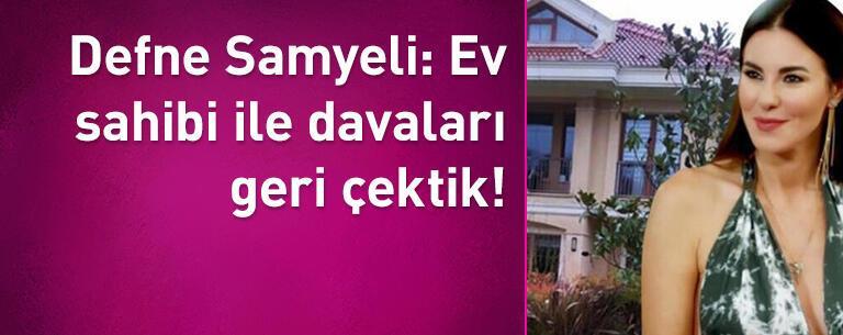 Defne Samyeli: Ev sahibi ile davaları geri çektik!