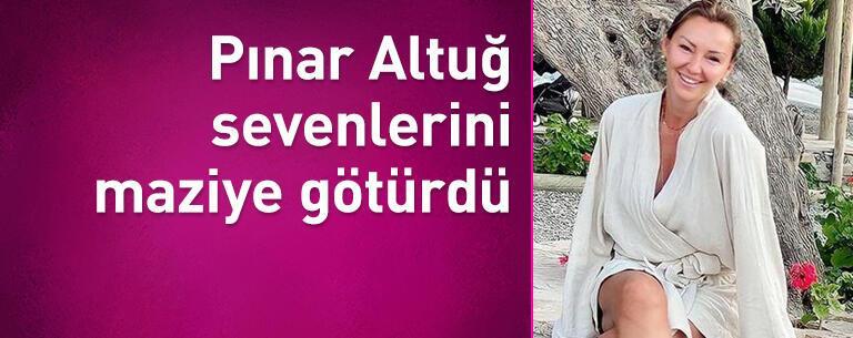Pınar Altuğ sevenlerini maziye götürdü