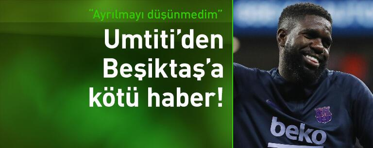Umtiti'den Beşiktaş'a kötü haber!