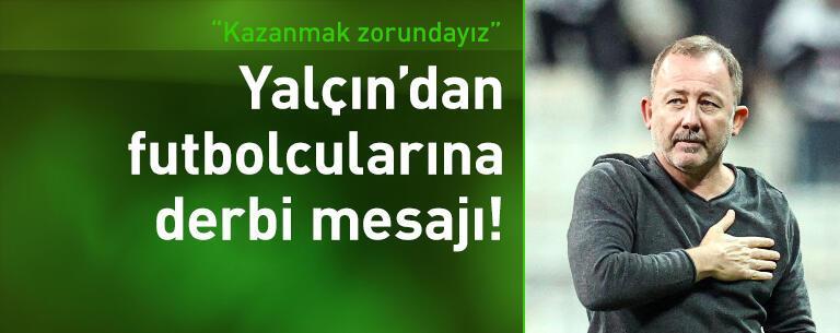 Sergen Yalçın'dan futbolcularına derbi mesajı!