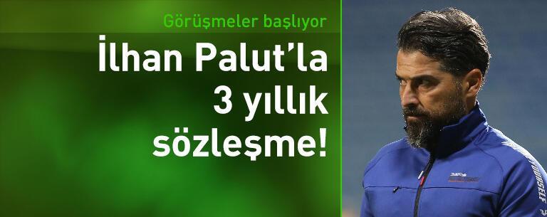İlhan Palut'la 3 yıllık sözleşme!