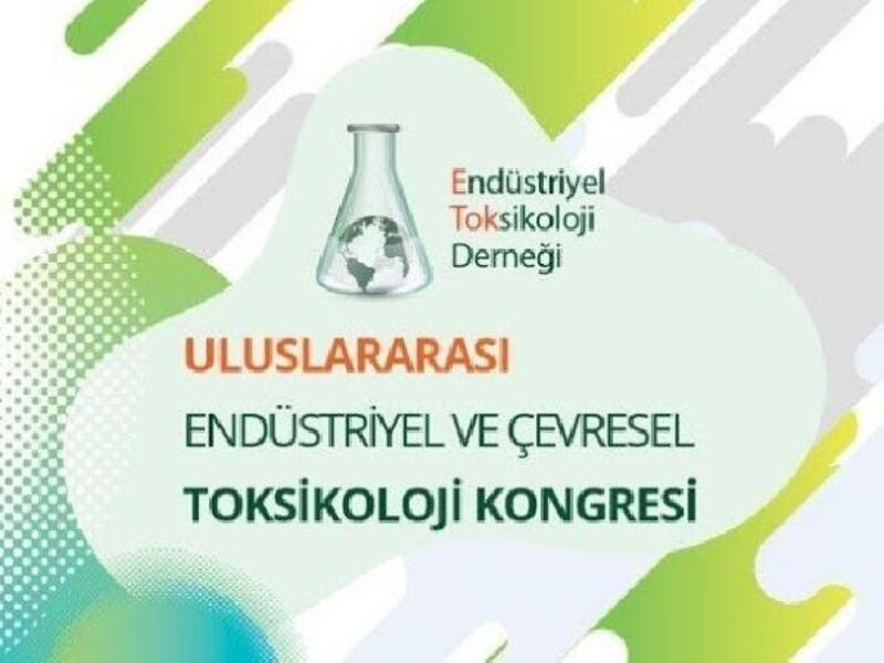 'Uluslararası Endüstriyel ve Çevresel Toksikoloji Kongresi' 18-25 Kasım'da