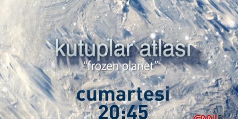 Kutuplar Atlası 3. Bölümü ile CNN TÜRK'te!