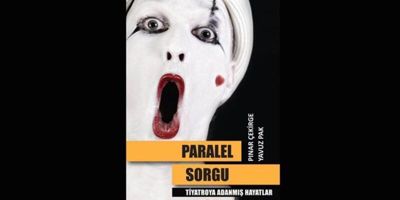 """""""Paralel Sorgu-Tiyatroya Adanmış Hayatlar"""""""