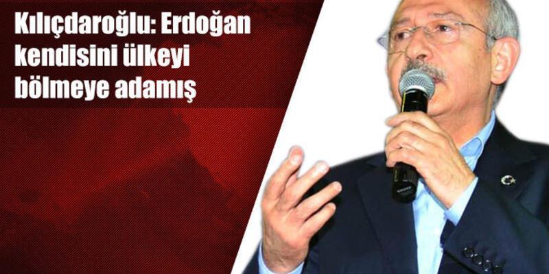 Kılıçdaroğlu: Erdoğan kendisini ülkeyi bölmeye adamış