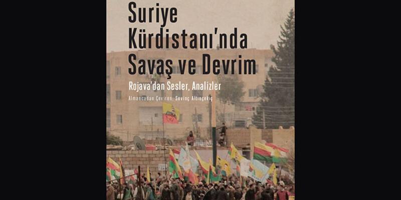 """""""Suriye Kürdistanı'nda Savaş ve Devrim"""""""