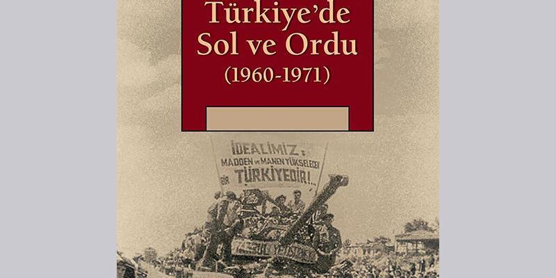 Türkiye'de sol ve ordu ilişkisini anlattı