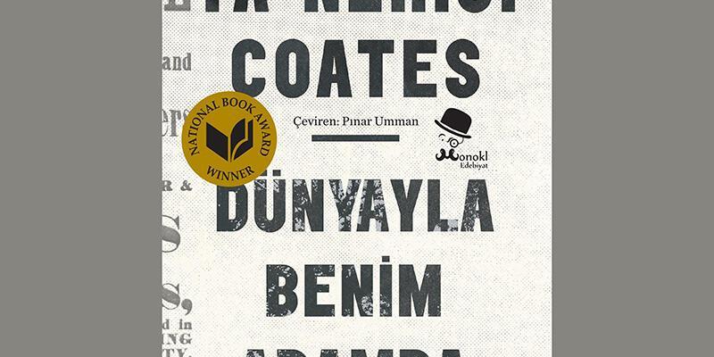 Ta Nehisi Coates'un ABD'de MalcolmX etkisi yarattığı kitabı Dünyayla Benim Aramda Türkçe'de