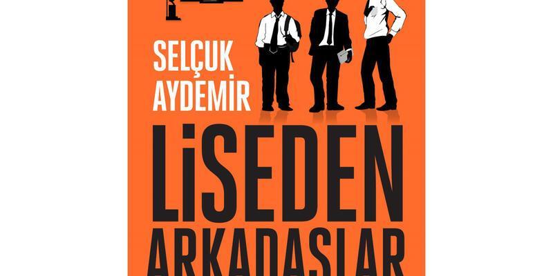 """Selçuk Aydemir imzalı """"Liseden Arkadaşlar"""""""