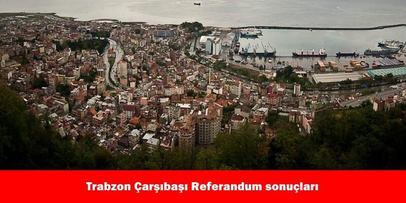 Trabzon Çarşıbaşı 2017 referandum seçim sonuçları