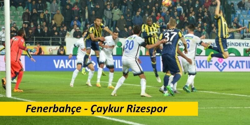 Fenerbahçe-Rizespor maçı izle | Spor Toto Süper Lig 29. Hafta