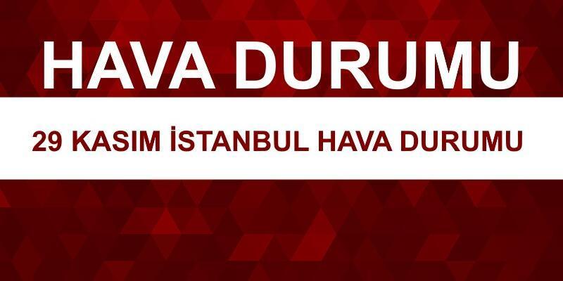 Meteoroloji'den 29 Kasım İstanbul hava durumu raporu