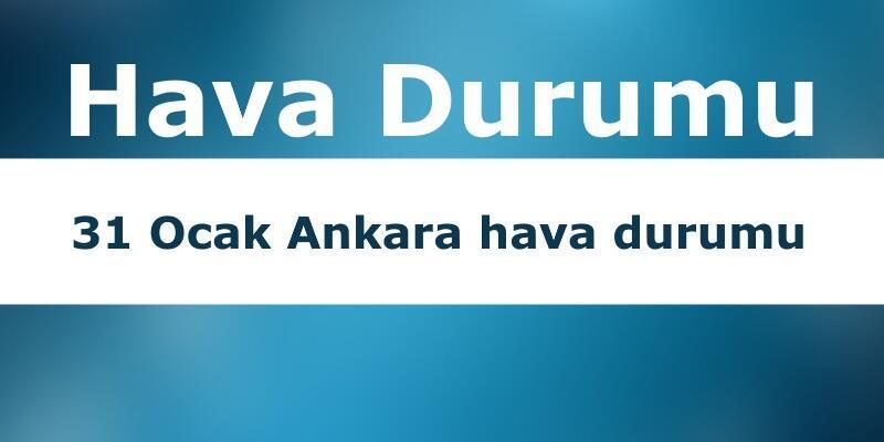 31 Ocak Ankara hava durumu: Bugün hava nasıl?