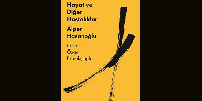 Alper Hasanoğlu'ndan Hayat ve Diğer Hastalıklar