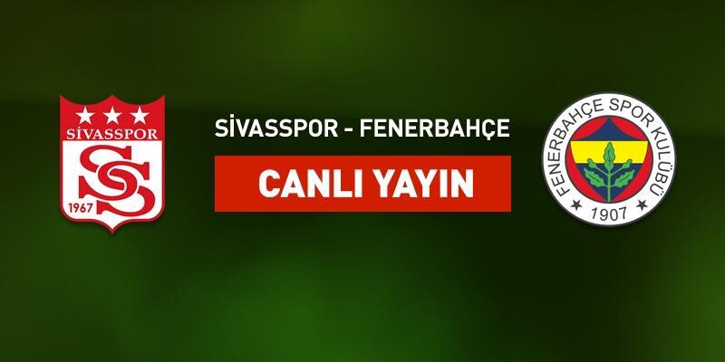 Sivasspor-Fenerbahçe canlı yayın