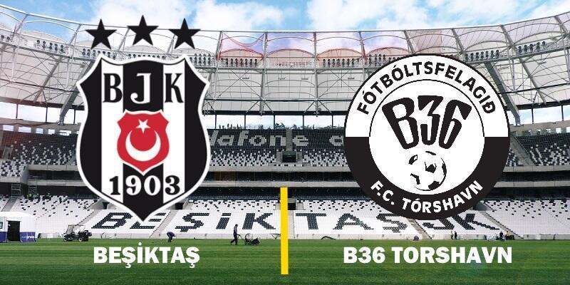 Canlı Beşiktaş-B36 Torshavn maçı izle | BJK UEFA maçı hangi kanalda, saat kaçta, ne zaman?