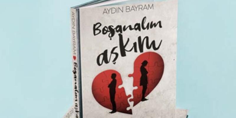 """Spor Yazarı Aydın Bayram'dan yeni roman, """"Boşanalım Aşkım"""""""