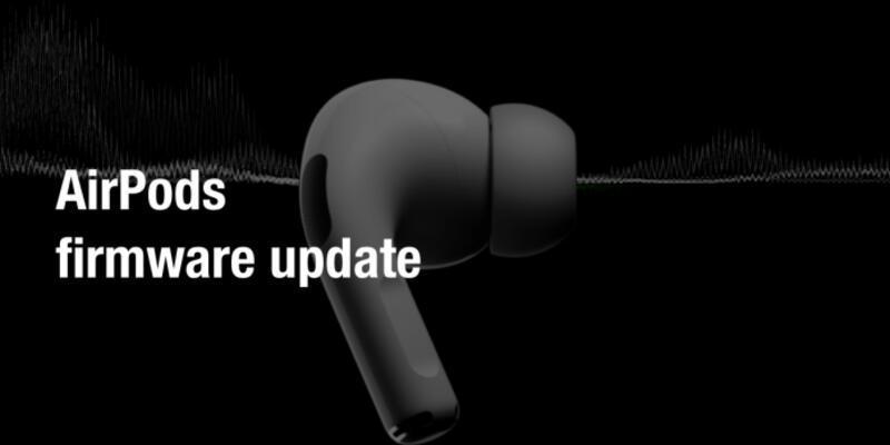 AirPods Pro için yayınlanan güncelleme neler getiriyor?