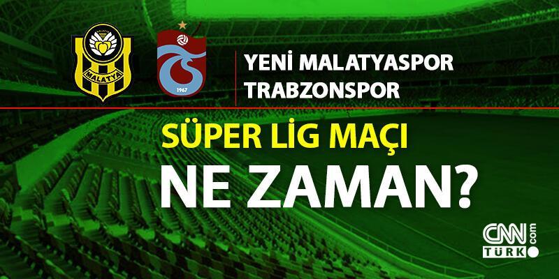 Yeni Malatyaspor Trabzonspor maçı ne zaman, mücadele bugün oynanacak mı?