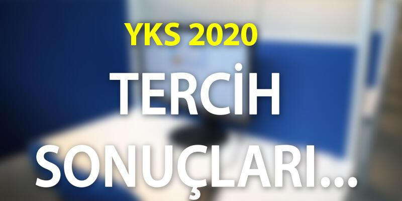 YKS tercih sonuçları açıklandı mı 2020? ÖSYM YKS tercih sonuçları ne zaman açıklanacak?