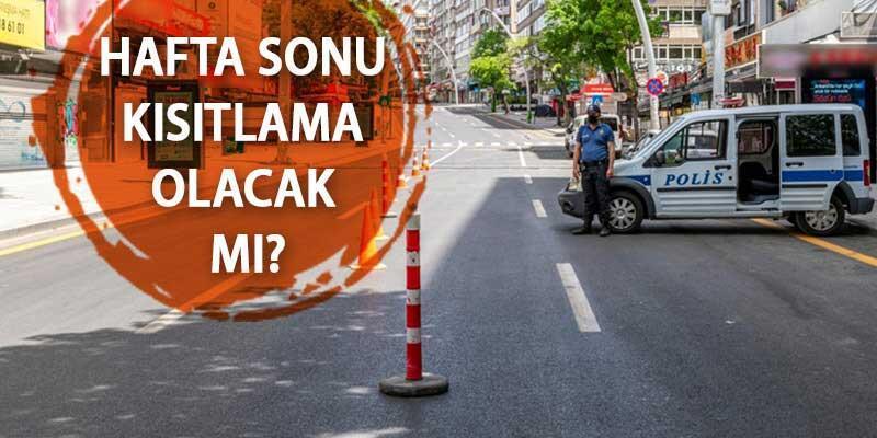 19-20 Eylül hafta sonu sokağa çıkma yasağı var mı? Sokağa çıkma kısıtlaması olacak mı?