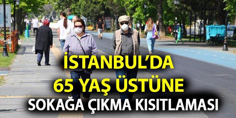 İstanbul'da sokağa çıkma yasağı var mı? 65 yaş üstü sokağa çıkma saatleri ne zaman?