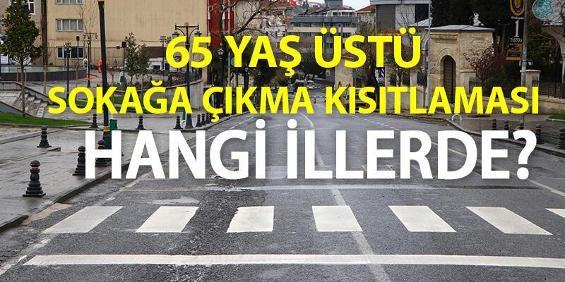 65 yaş üstü sokağa çıkma kısıtlaması olan iller hangileri? Bu saatlerde sokak kısıtlaması olacak!
